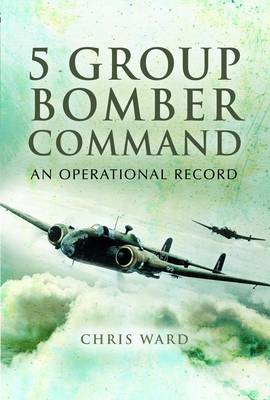 5 Group Bomber Command: An Operational Record (Hardback)