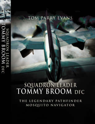 Squadron Leader Tommy Broom DFC: The Legendary Pathfinder Mosquito Navigator (Hardback)