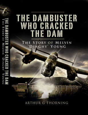 Dambuster Who Cracked the Dam, The: the Story of Melvin 'dinghy' Young (Hardback)