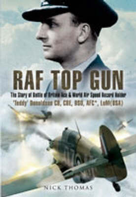 """Raf Top Gun: the Story of Battle of Britain Ace and World Air Speed Holder """"teddy"""" Donaldson Cb, Cbe, Dso, Afc* (Hardback)"""