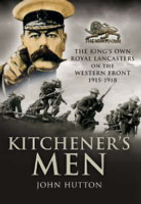 Kitchener's Men: the King's Own Royal Lancasters on the Western Front 1915 - 1918 (Hardback)