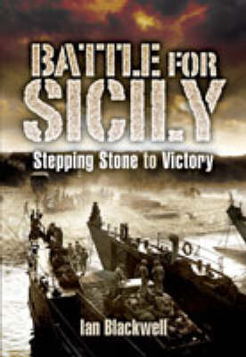 The Battle for Sicily: Stepping Stone to Victory (Hardback)