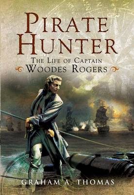 Pirate Hunter: The Life of Captain Woodes Rogers (Hardback)