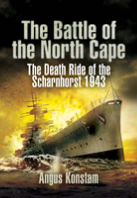 The Battle of the North Cape: The Death Ride of the Scharnhorst, 1943 (Hardback)
