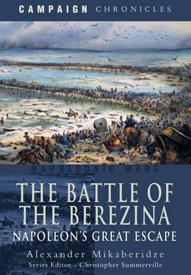 The Battle of the Berezina: Napoleon's Great Escape (Hardback)