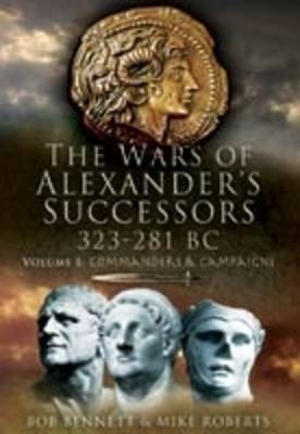 The The Wars of Alexander's Successors 323-281 BC: Wars of Alexander's Successors 323-281 Bc: Volume 2: Battles and Tactics Battles and Tactics v. 2 (Hardback)