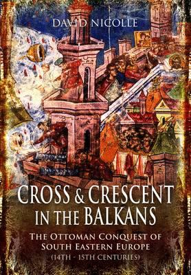 Cross and Crescent in the Balkans (Hardback)