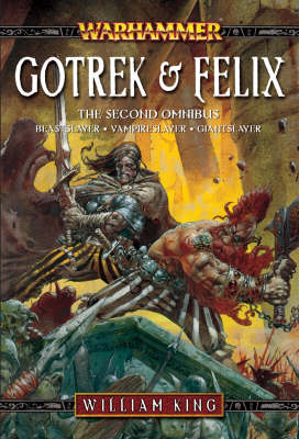 Gotrek and Felix, the Second Omnibus by William King