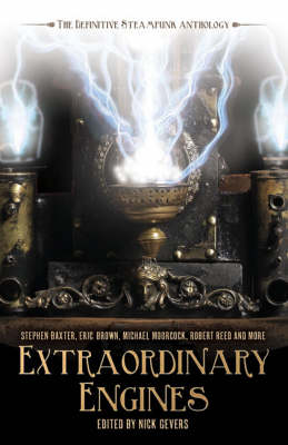 Extraordinary Engines: The Definitive Steampunk Anthology (Paperback)