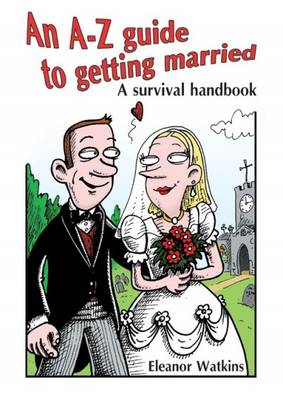 An A-Z Guide to Getting Married: A Survival Handbook (Paperback)