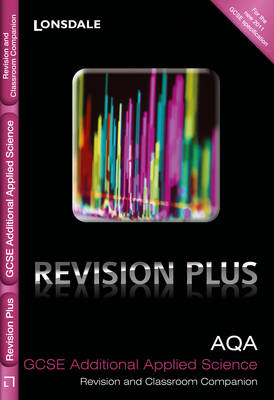 AQA Additional Applied Science: Revision and Classroom Companion - Lonsdale GCSE Revision Plus (Paperback)