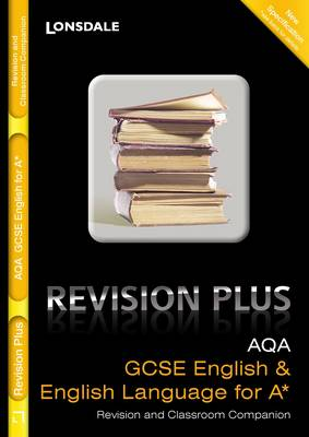 Lonsdale GCSE Revision Plus: AQA English and English Language for A*: Revision and Classroom Companion - Lonsdale GCSE Revision Plus (Paperback)