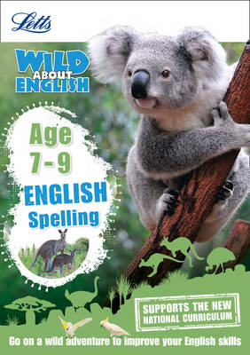 English - Spelling Age 7-9 - Letts Wild About (Paperback)