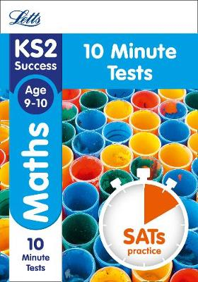 KS2 Maths SATs Age 9-10: 10-Minute Tests - Letts KS2 Revision Success (Paperback)