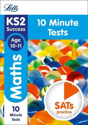 KS2 Maths SATs Age 10-11: 10-Minute Tests: 2018 Tests - Letts KS2 Revision Success (Paperback)
