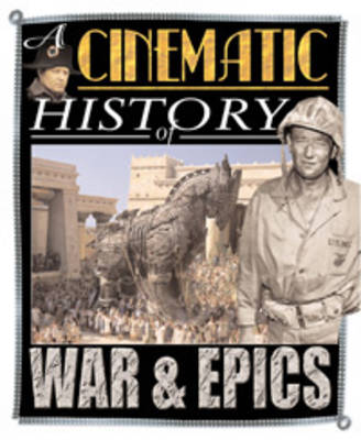 War Movies & Epics - A Cinematic History of... (Paperback)