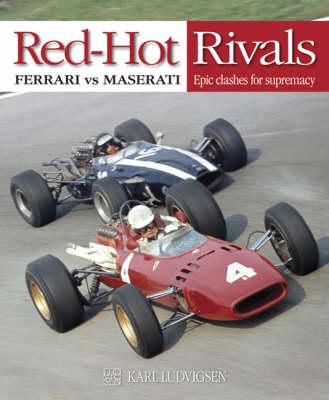 Red-hot Rivals: Ferrari vs. Maserati - Epic Clashes for Supremacy (Hardback)