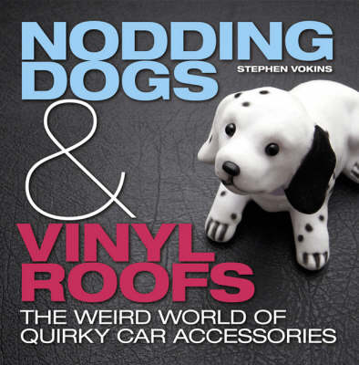 Nodding Dogs and Vinyl Roofs: The Weird World of Quirky Car Accessories (Hardback)
