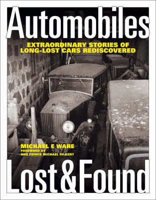 Automobiles Lost and Found: Extraordinary Stories of Long-lost Cars Rediscovered (Hardback)