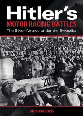 Hitler's Motor Racing Battles: The Silver Arrows Under the Swastika (Hardback)
