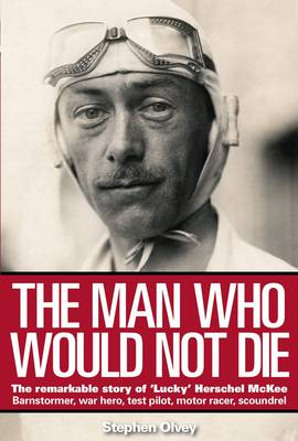 The Man Who Would Not Die: The Remarkable Life of Herschel McKee (Hardback)