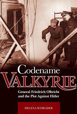 Codename Valkyrie: General Friedrich Olbricht and the Plot Against Hitler (Hardback)