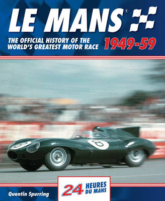 Le Mans 24 Hours: The Official History of the World's Greatest Motor Race 1949-59 (Hardback)