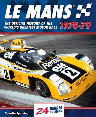 Le Mans 24 Hours: The Official History of the World's Greatest Motor Race 1970-79 (Hardback)