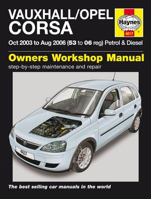 Vauxhall Opel Corsa Petrol and Diesel Service and Repair Manual: 2003 to 2006 - Haynes Service and Repair Manuals (Hardback)
