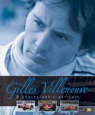 Gilles Villeneuve: A Photographic Portrait (Hardback)