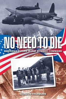 No Need to Die: American Flyers in RAF Bomber Command (Hardback)