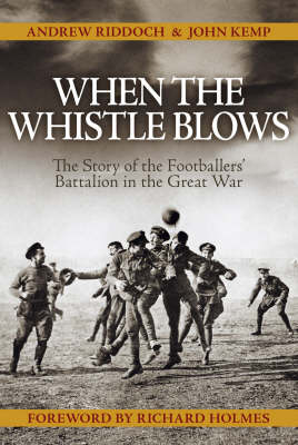 When the Whistle Blows: The Story of the Footballers' Battalion in the Great War (Hardback)