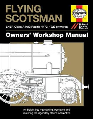 Flying Scotsman Manual: An insight into maintaining, operating and restoring the legendary steam locomotive (Hardback)
