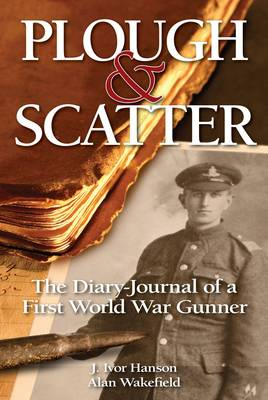 Plough and Scatter: The Diary-journal of a First World War Gunner (Hardback)