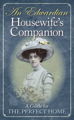 An Edwardian Housewife's Companion: A Guide for the Perfect Home (Hardback)