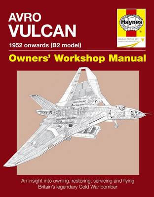 Avro Vulcan Manual: An Insight into Owning, Restoring, Servicing and Flying Britain's Legendary Cold War Bomber (Hardback)