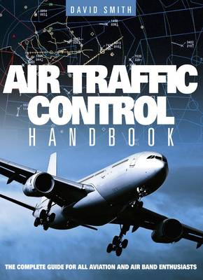 Air Traffic Control Handbook: The Complete Guide for All Aviation and Air Band Enthusiasts (Hardback)