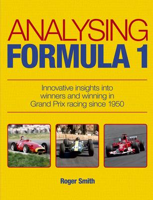 Analysing Formula 1: Innovative Insights into Winners and Winning in Grand Prix Racing Since 1950 (Paperback)