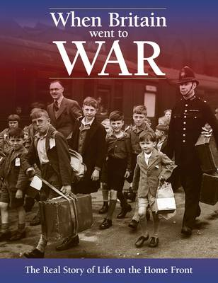 When Britain Went to War: The Real Story of Life on the Home Front (Hardback)