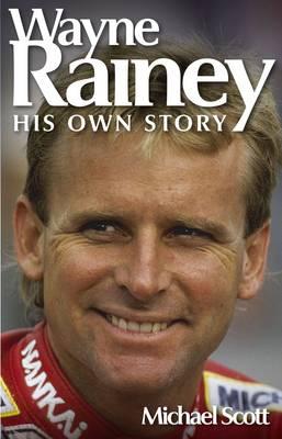 Wayne Rainey: His Own Story (Paperback)