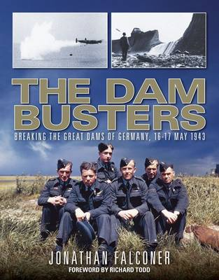 The Dam Busters: Breaking the Great Dams of Germany, 16-17 May 1943 (Paperback)