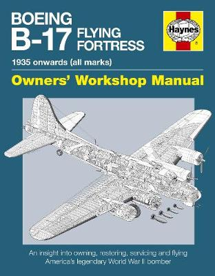 Boeing B-17 Flying Fortress Manual: An insight into owning, restoring, servicing and flying America's legendary World War II bomber (Hardback)