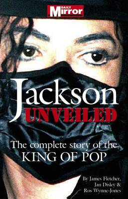 Jackson: Unveiled: The Complete Story of the King of Pop (Paperback)