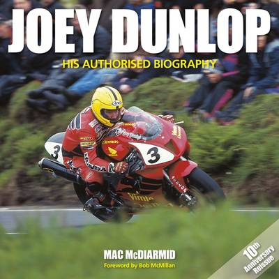 Joey Dunlop: His Authorised Biography (Hardback)