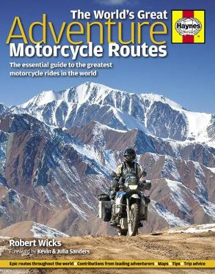The World's Great Adventure Motorcycle Routes: The essential guide to the greatest motorcycle rides in the world (Hardback)