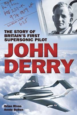 John Derry: The Story of Britain's First Supersonic Pilot (Paperback)
