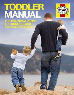 The Toddler Manual: The practical guide to toddlers and younger children (Paperback)