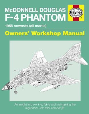 Mcdonnell Douglas F-4 Phantom Manual: An insight into owning, flying and maintaining the legendary Cold War combat jet (Hardback)