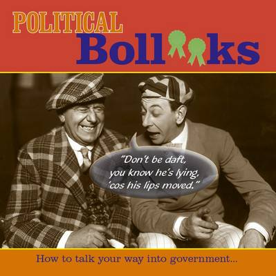 Political Boll**ks: How to Talk Your Way into Government (Paperback)