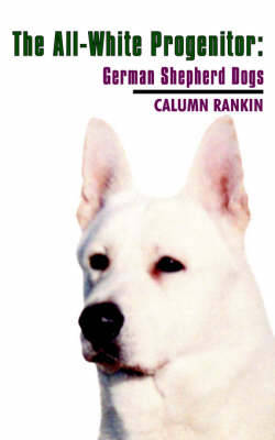 The All-white Progenitor: German Shepherd Dogs (Paperback)
